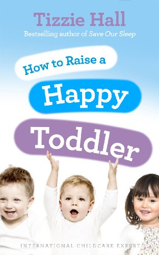 How to Raise a Happy Toddler By Tizzie Hall