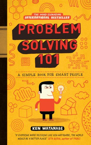 Problem Solving 101: A simple book for smart people: A Simple Guide for Smart People By Ken Watanabe