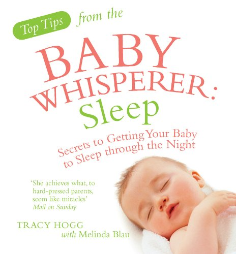 Top Tips from the Baby Whisperer: Sleep: Secrets to Getting Your Baby to Sleep through the Night By Melinda Blau