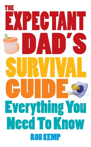 The Expectant Dad's Survival Guide: Everything You Need to Know By Rob Kemp