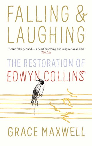 Falling and Laughing: The Restoration of Edwyn Collins by Grace Maxwell