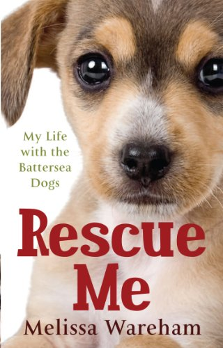 Rescue Me: My Life with the Battersea Dogs by Melissa Wareham