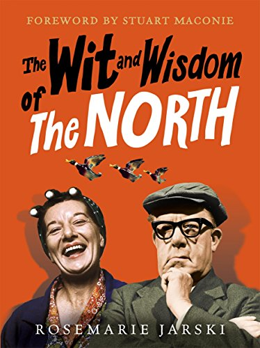 The Wit and Wisdom of the North By Rosemarie Jarski