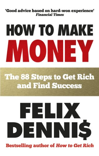 How to Make Money By Felix Dennis