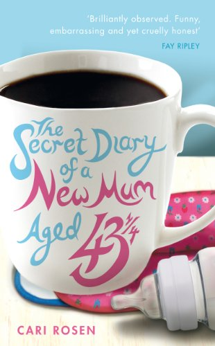The Secret Diary of a New Mum (aged 43 1/4) by Cari Rosen