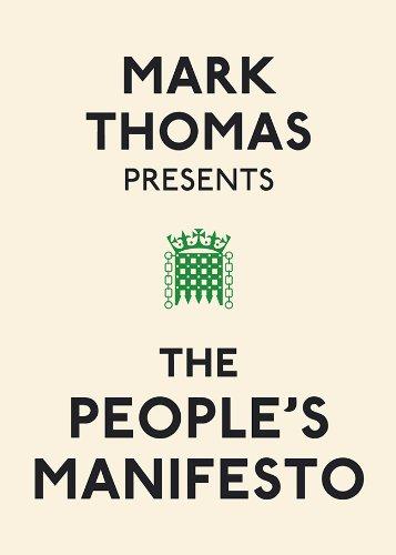 Mark Thomas Presents the People's Manifesto By Mark Thomas
