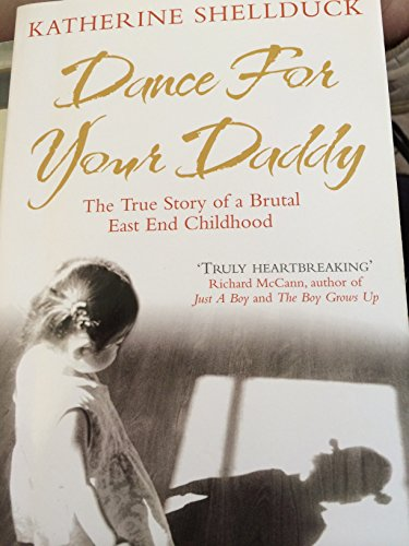 Dance For Your Daddy: The True Story of a Brutal East End Childhood