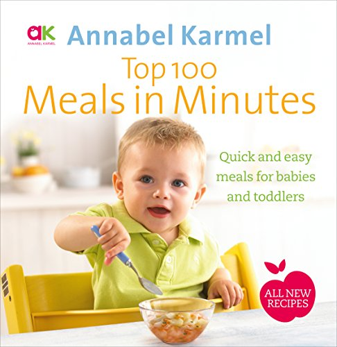Top 100 Meals in Minutes: All New Quick and Easy Meals for Babies and Toddlers by Annabel Karmel