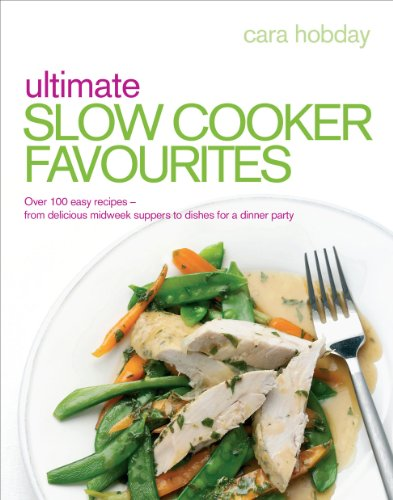 Ultimate Slow Cooker Favourites: Over 100 Easy and Delicious Recipes by Cara Hobday