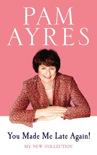 You Made Me Late Again!: My New Collection by Pam Ayres