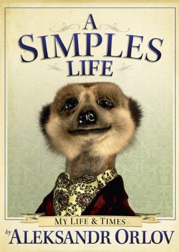 A Simples Life: The Life and Times of Aleksandr Orlov by Aleksandr Orlov