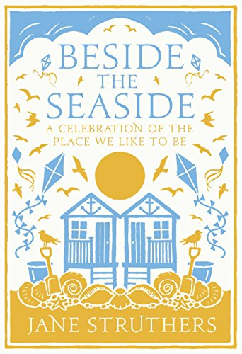 Beside the Seaside: A Celebration of the Place We Like to Be by Jane Struthers