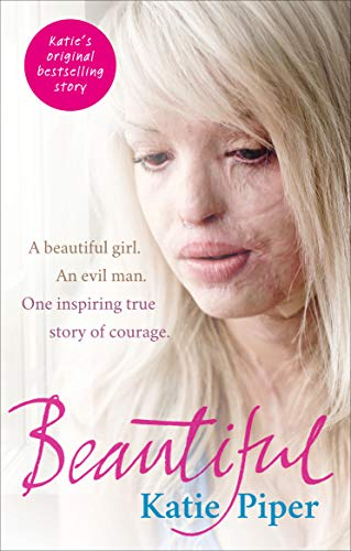 Beautiful: A beautiful girl. An evil man. One inspiring true story of courage By Katie Piper