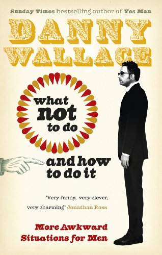 What Not to Do (And How to Do It) by Danny Wallace
