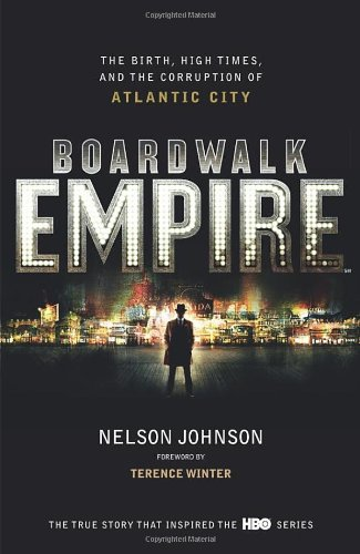 Boardwalk Empire: The Birth, High Times and the Corruption of Alantic City by Nelson Johnson