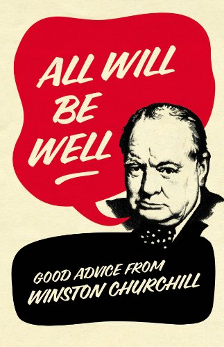 All Will Be Well: Good Advice from Winston Churchill by Richard M. Langworth