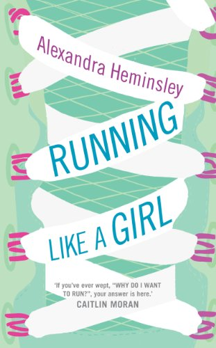 Running Like a Girl By Alexandra Heminsley