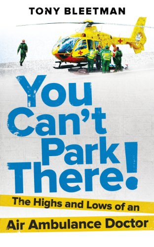 You Can't Park There!: The Highs and Lows of an Air Ambulance Doctor By Dr Tony Bleetman