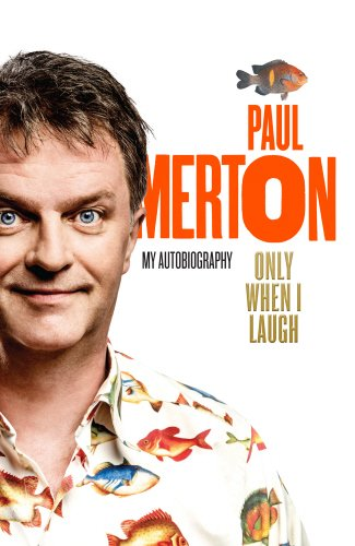 Only When I Laugh: My Autobiography by Paul Merton