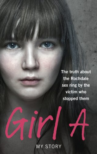 Girl A: The Truth About the Rochdale Sex Ring by the Victim Who Stopped Them by Anonymous, (Girl A)