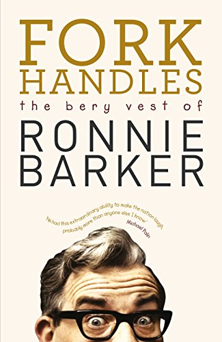 Fork Handles: The Bery Vest of Ronnie Barker by Ronnie Barker