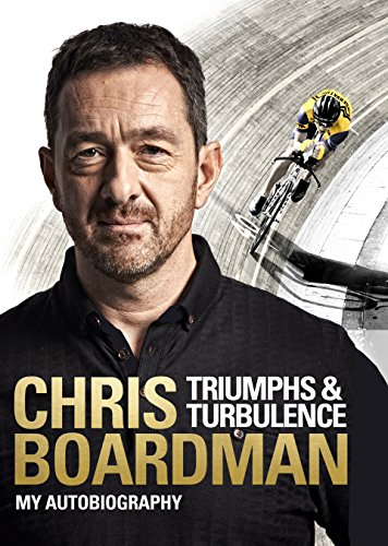 Triumphs and Turbulence By Chris Boardman