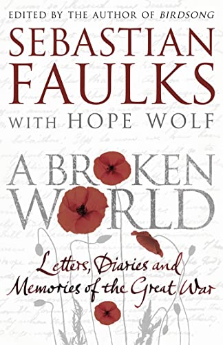 A Broken World: Letters, Diaries and Memories of the Great War by Sebastian Faulks