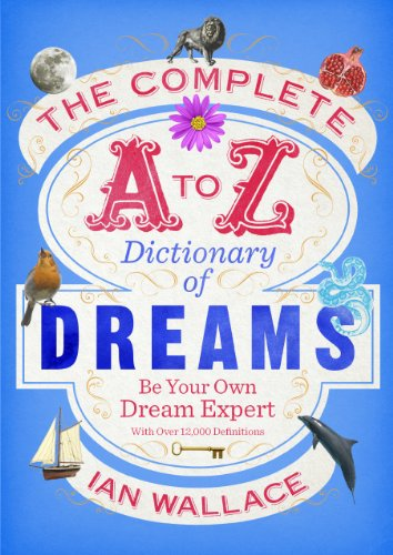 The Complete A to Z Dictionary of Dreams: Be Your Own Dream Expert By Ian Wallace