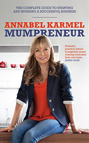 Mumpreneur: The Complete Guide to Starting and Running a Successful Business by Annabel Karmel