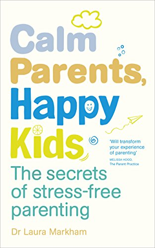 Calm Parents, Happy Kids By Laura Markham