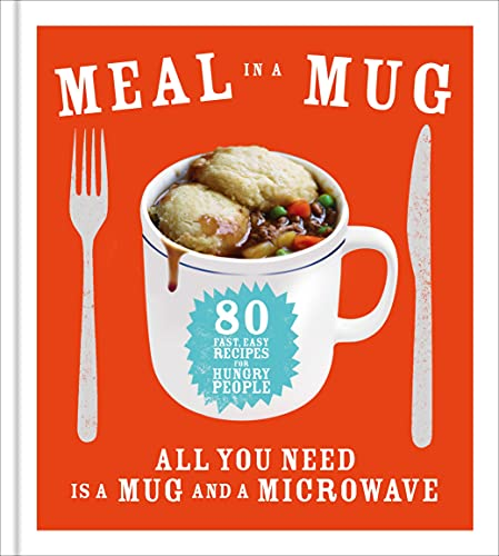 Meal in a Mug: 80 fast, easy recipes for hungry people - all you need is a mug and a microwave By Denise Smart