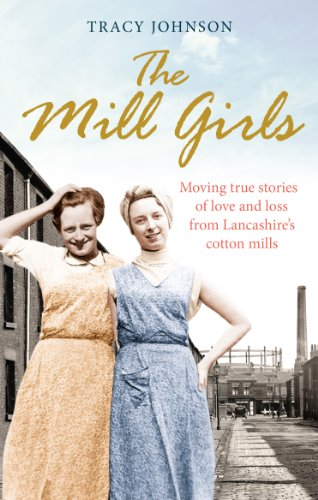 The Mill Girls: Moving true stories of love and loss from inside Lancashire's cotton mills By Tracy Johnson