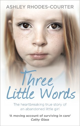 Three Little Words: The Heartbreaking True Story of an Abandoned Little Girl by Ashley Rhodes-Courter