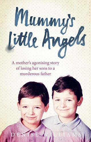 Mummy's Little Angels: A mother's agonising story of losing her sons to a murderous father By Denise Williams