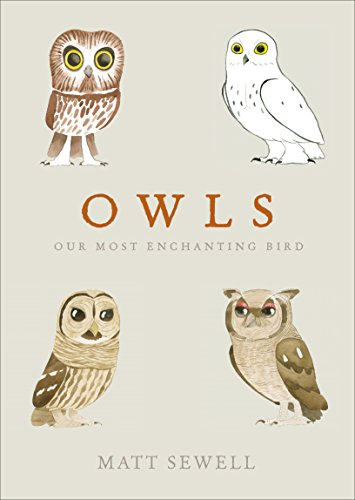 Owls: Our Most Enchanting Bird By Matt Sewell