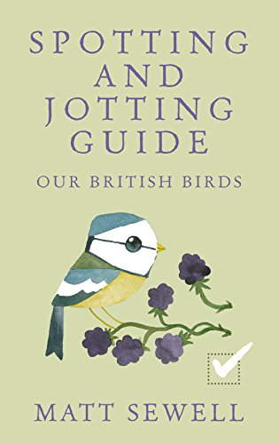Spotting and Jotting Guide: Our British Birds (Spotting & Jotting Guides) By Matt Sewell
