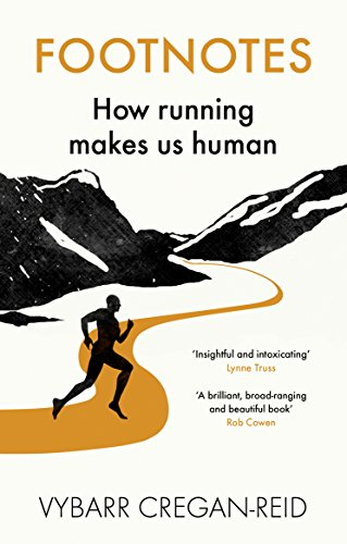 Footnotes: How Running Makes Us Human By Vybarr Cregan-Reid