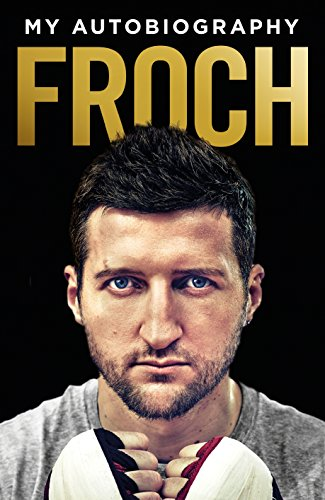 Froch: My Autobiography by Carl Froch