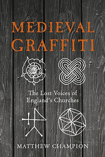 Medieval Graffiti: The Lost Voices of England's Churches By Matthew Champion