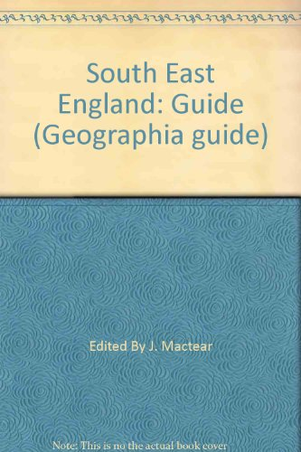 South East England: Guide (Geographia guide) By Edited By J. Mactear