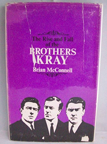 The Rise and Fall of the Brothers Kray By Brian McConnell