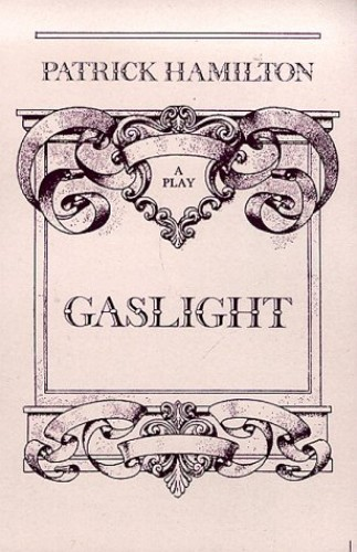 Gas Light: A Victorian Thriller in Three Acts (Drama) By Patrick Hamilton