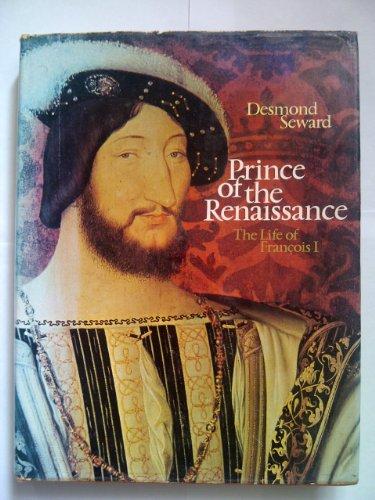 Prince of the Renaissance By Desmond Seward