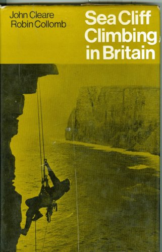 Sea Cliff Climbing in Britain By John Cleare