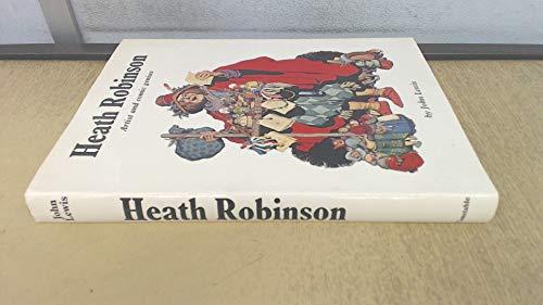 Heath Robinson: Artist and Comic Genius By John Lewis