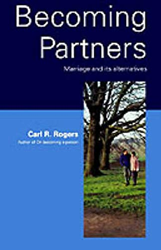 Becoming Partners: Marriage and Its Alternatives by Carl R. Rogers