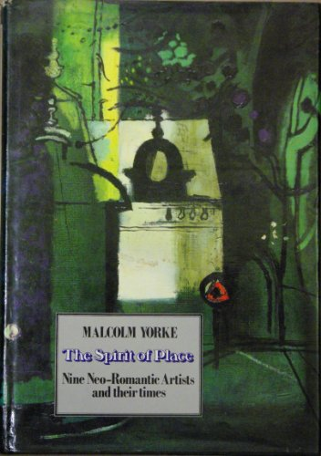 The Spirit of Place: Nine Neoromantic Artists and Their Times by Malcolm Yorke