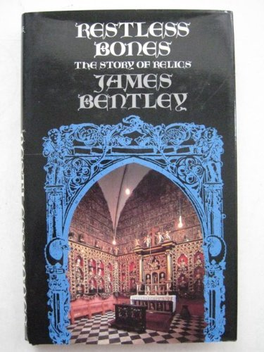 Restless Bones: Story of Relics By James Bentley
