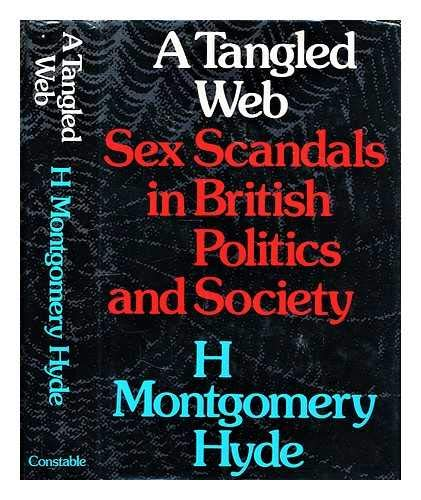 Tangled Web: Sex Scandals in British Politics and Society By H.Montgomery Hyde