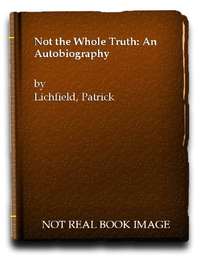 Not the Whole Truth: An Autobiography By Patrick Lichfield
